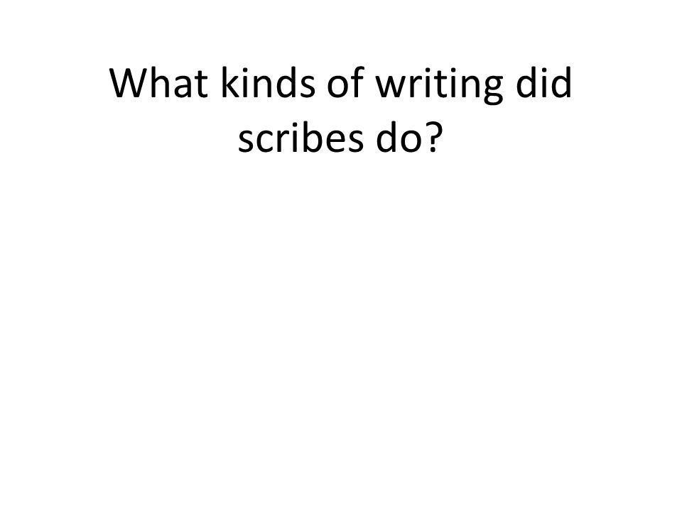 What kinds of writing did scribes do