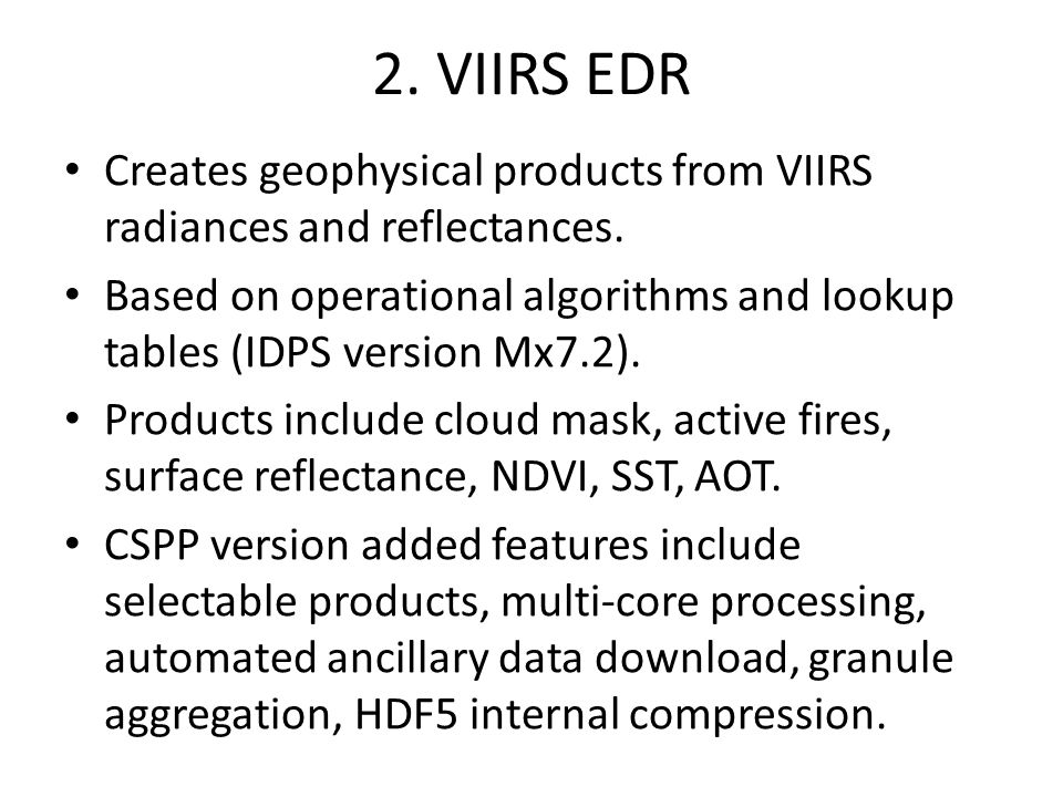 2. VIIRS EDR Creates geophysical products from VIIRS radiances and reflectances.