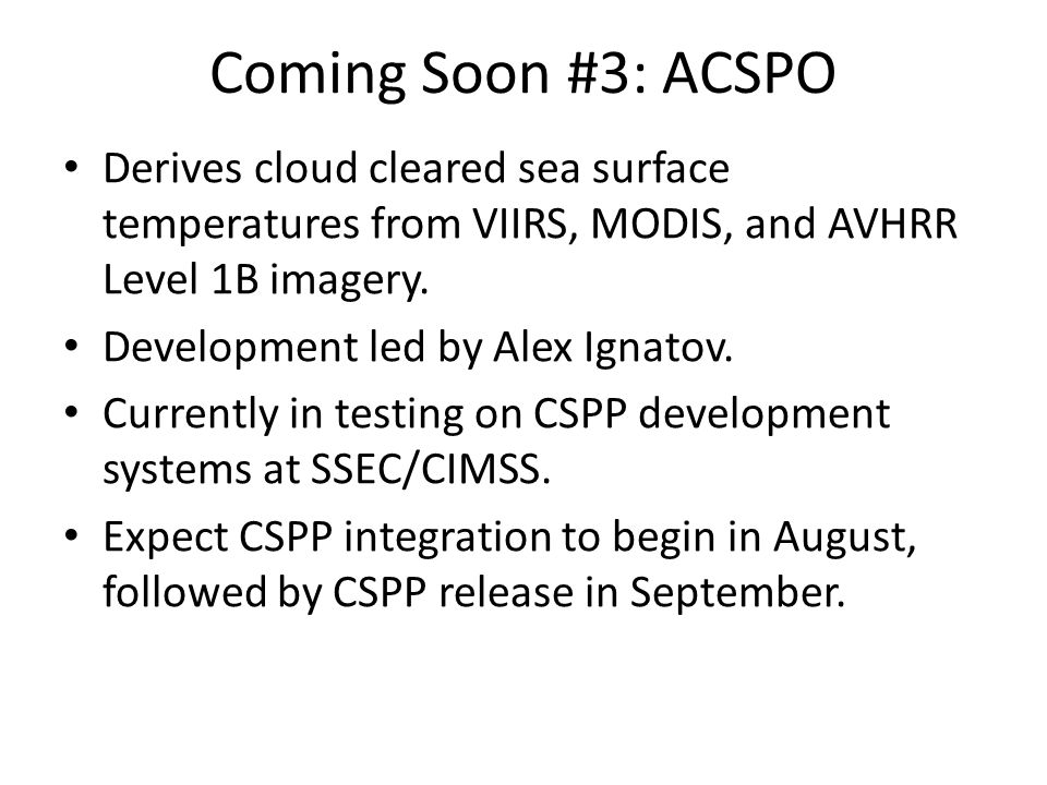 Coming Soon #3: ACSPO Derives cloud cleared sea surface temperatures from VIIRS, MODIS, and AVHRR Level 1B imagery.