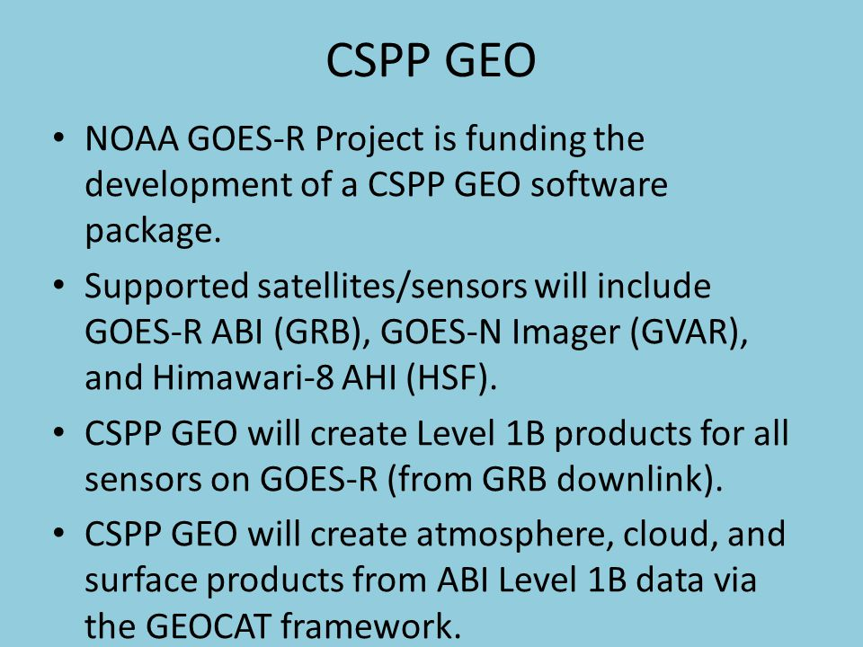 CSPP GEO NOAA GOES-R Project is funding the development of a CSPP GEO software package.