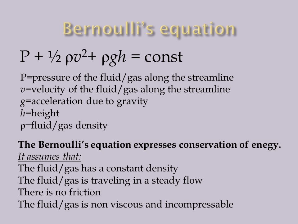 Bernoulli's equation P + ½ ρv2+ ρgh = const