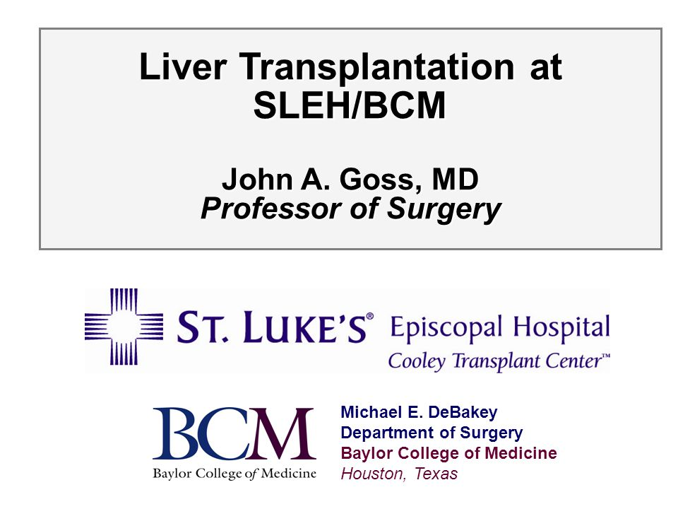 Liver Transplantation at SLEH/BCM John A. Goss, MD Professor of Surgery