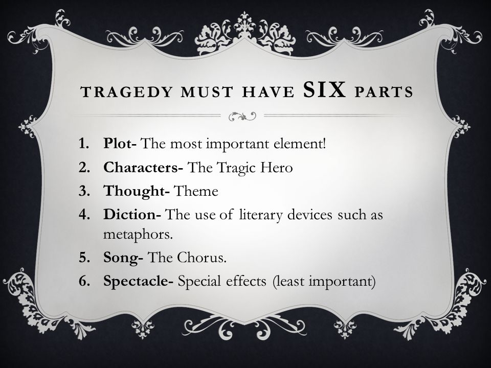 Tragedy must have six parts