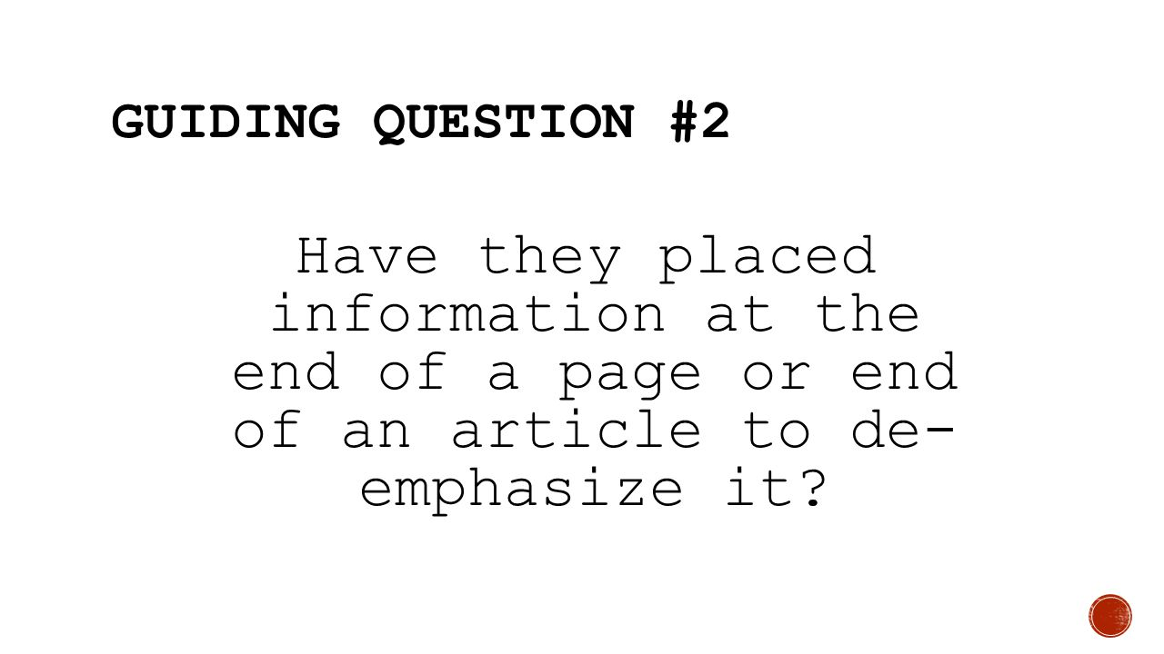 Guiding Question #2 Have they placed information at the end of a page or end of an article to de- emphasize it