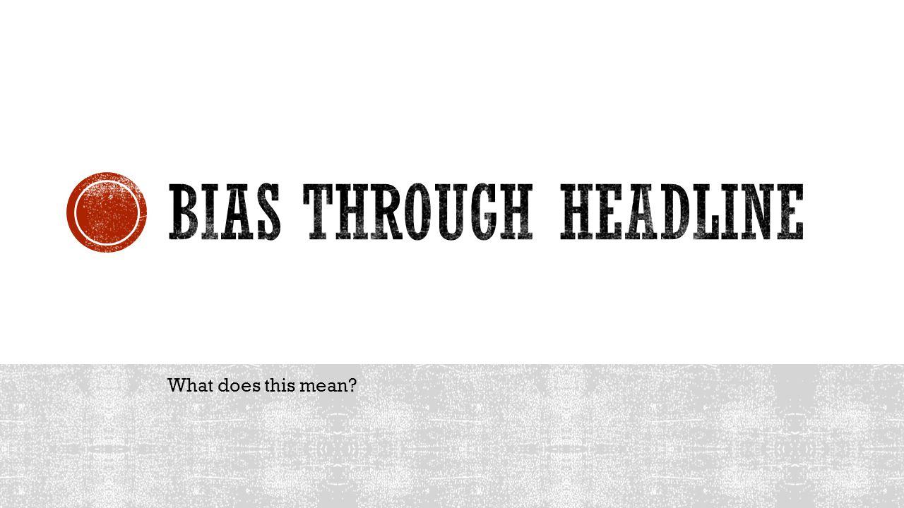 Bias through Headline What does this mean