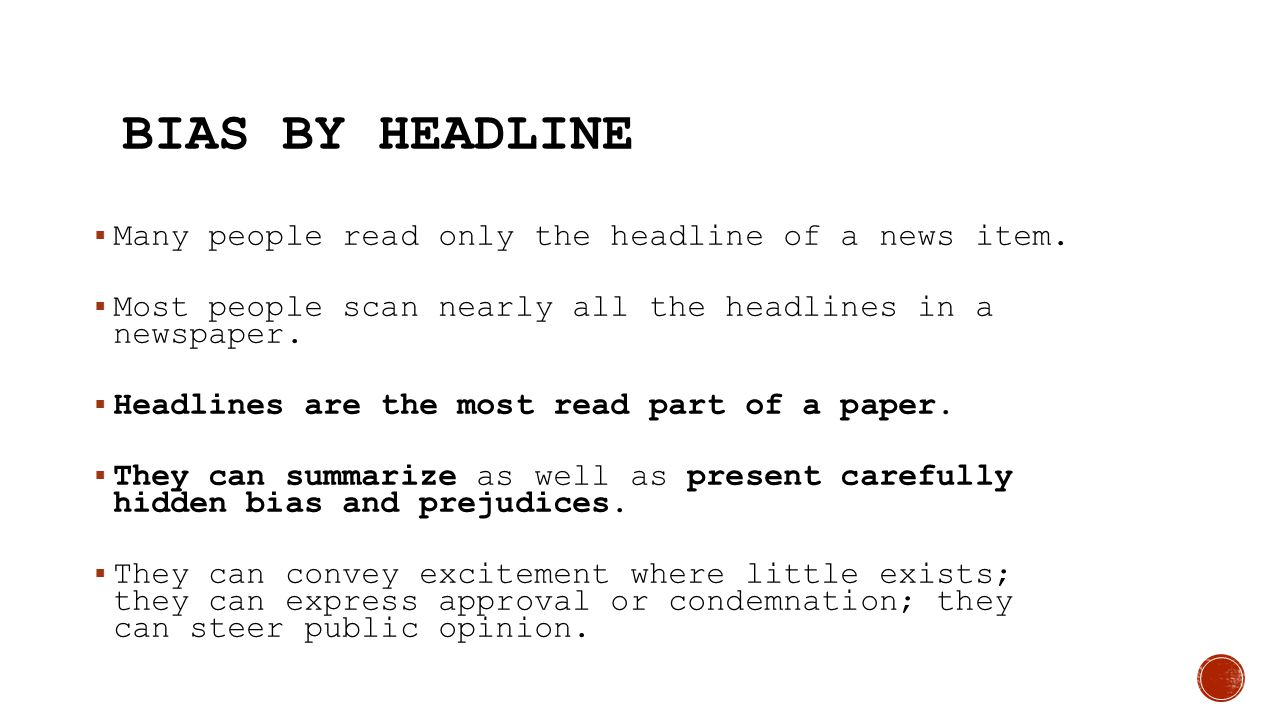 Bias by Headline Many people read only the headline of a news item.