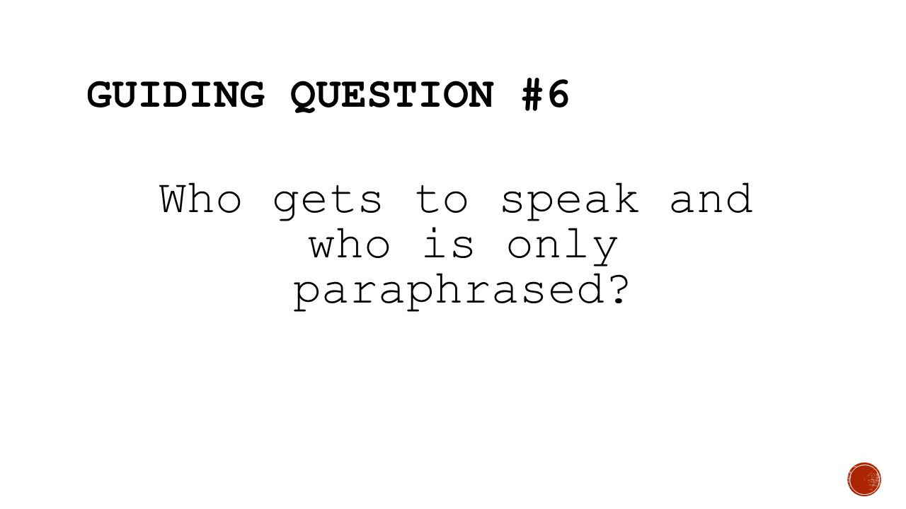 Who gets to speak and who is only paraphrased