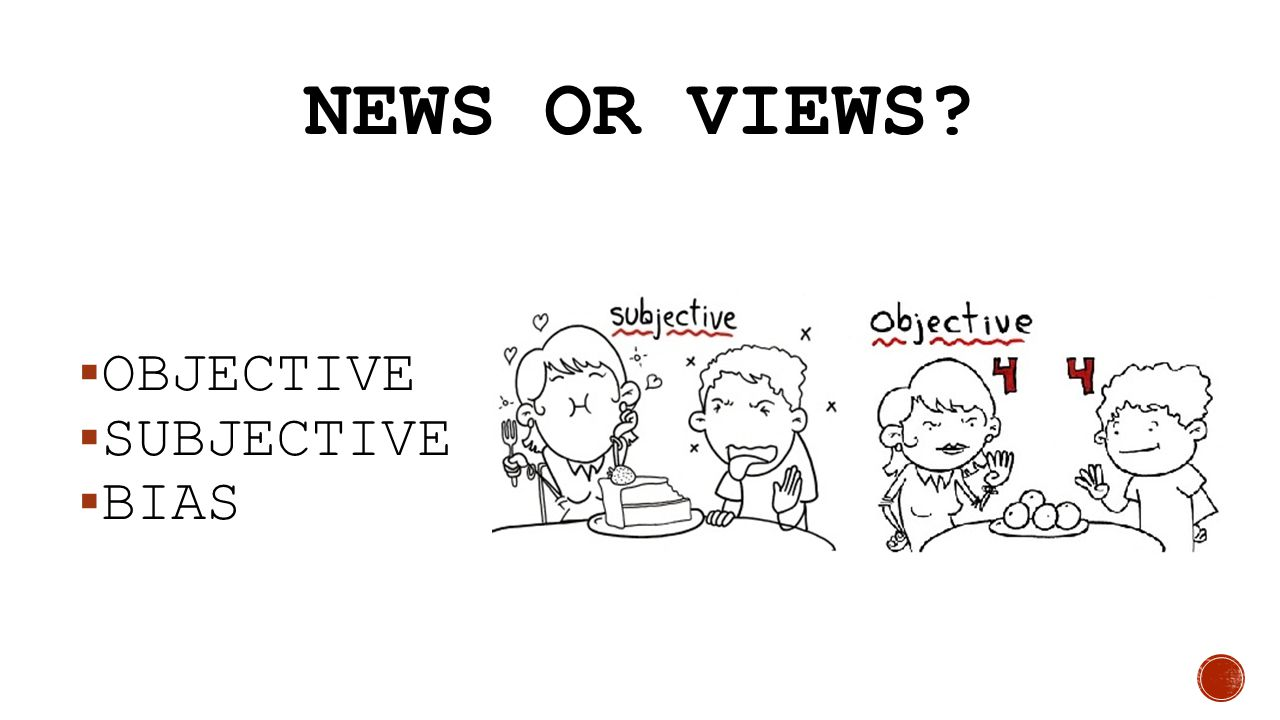 News or Views OBJECTIVE SUBJECTIVE BIAS
