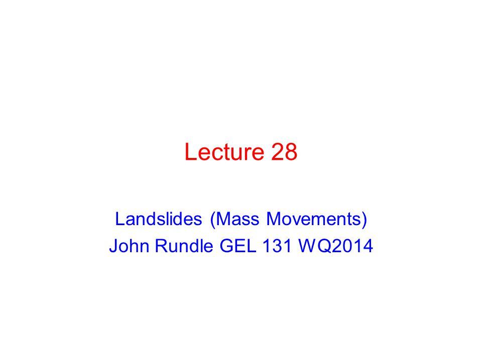 Landslides (Mass Movements) John Rundle GEL 131 WQ2014