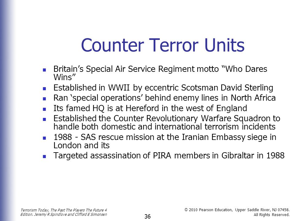 Counter Terror Units Britain's Special Air Service Regiment motto Who Dares Wins Established in WWII by eccentric Scotsman David Sterling.