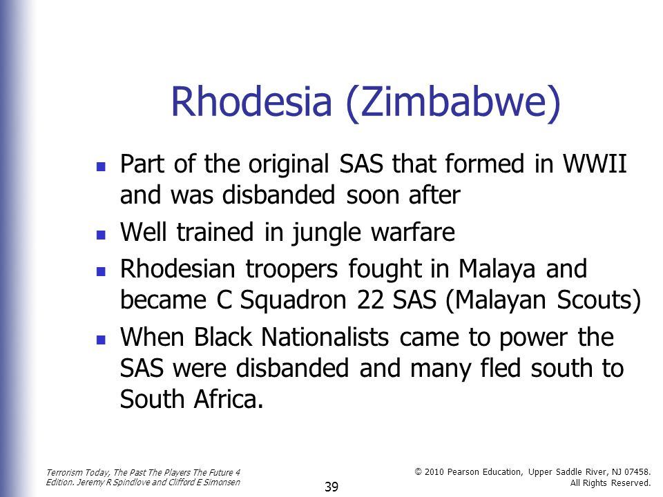 Rhodesia (Zimbabwe) Part of the original SAS that formed in WWII and was disbanded soon after. Well trained in jungle warfare.