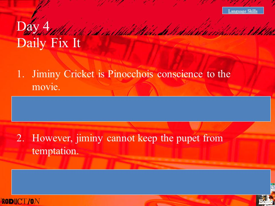 Language Skills Day 4. Daily Fix It. Jiminy Cricket is Pinocchois conscience to the movie. Jiminy Cricket is Pinocchoi's conscience in the movie.