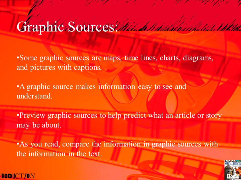 Graphic Sources: Some graphic sources are maps, time lines, charts, diagrams, and pictures with captions.