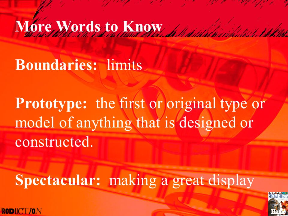 More Words to Know Boundaries: limits. Prototype: the first or original type or model of anything that is designed or constructed.