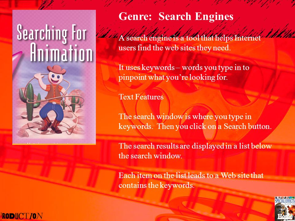 Genre: Search Engines A search engine is a tool that helps Internet users find the web sites they need.