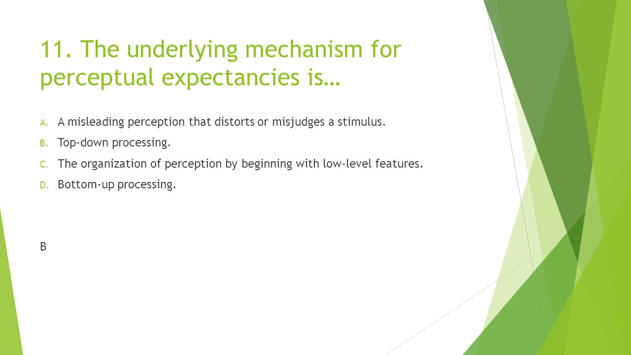11. The underlying mechanism for perceptual expectancies is…