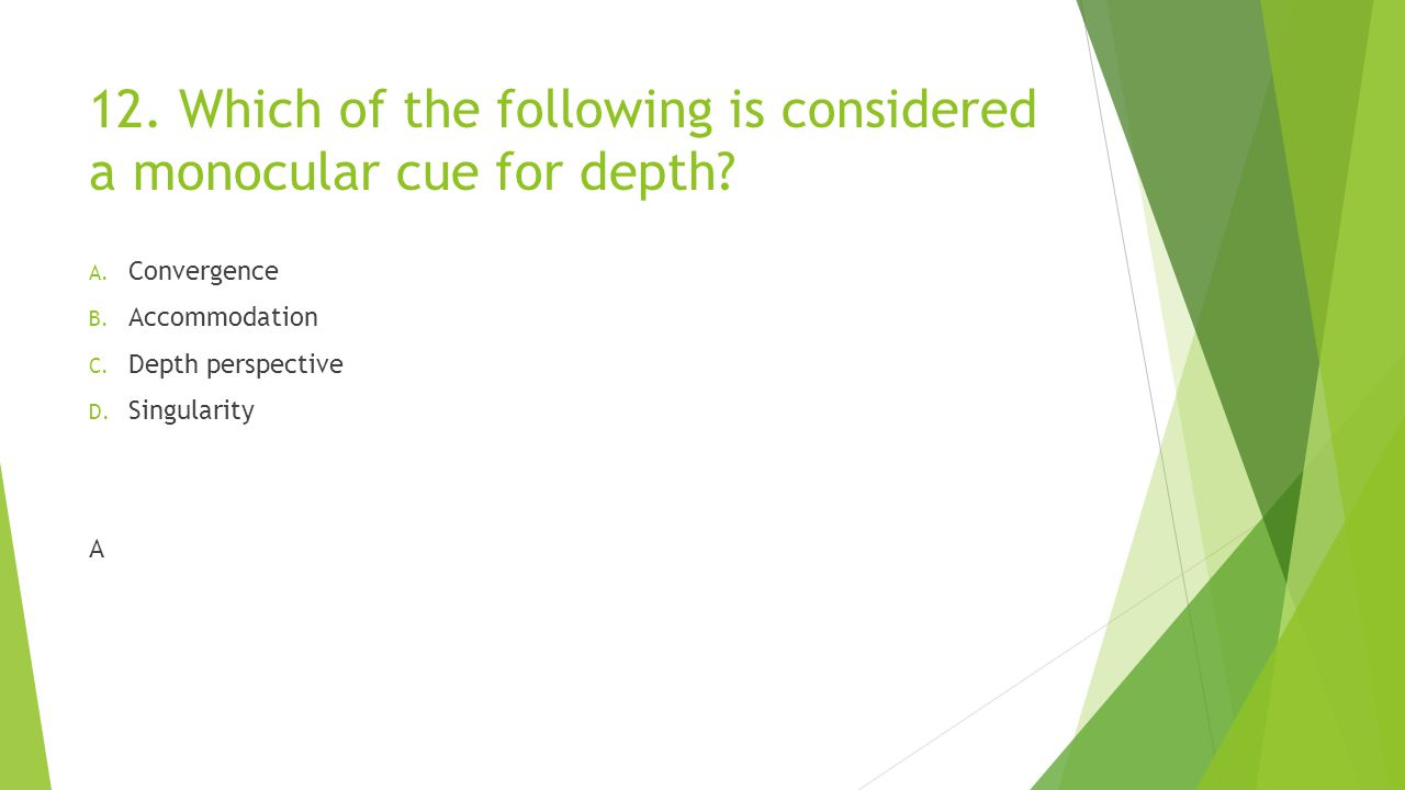 12. Which of the following is considered a monocular cue for depth