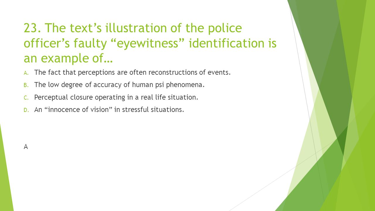23. The text's illustration of the police officer's faulty eyewitness identification is an example of…