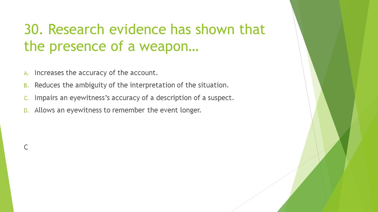 30. Research evidence has shown that the presence of a weapon…