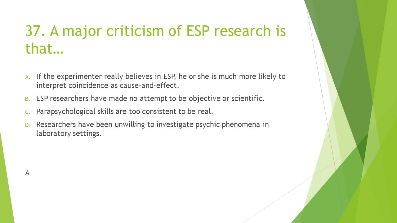 37. A major criticism of ESP research is that…