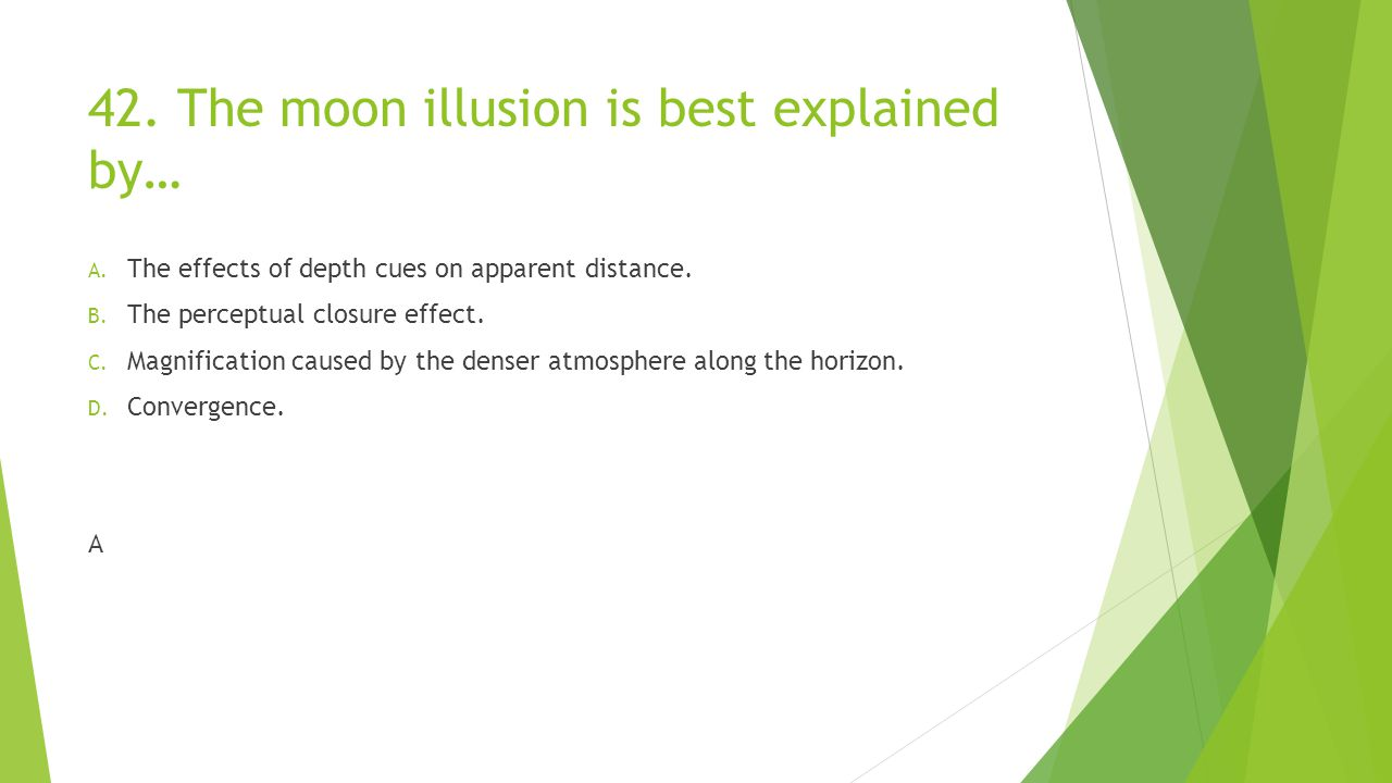 42. The moon illusion is best explained by…