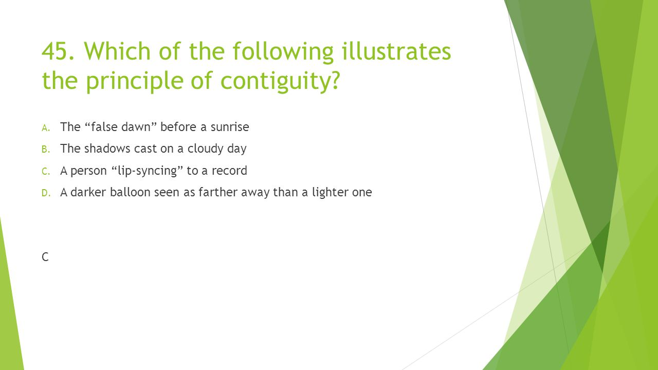 45. Which of the following illustrates the principle of contiguity