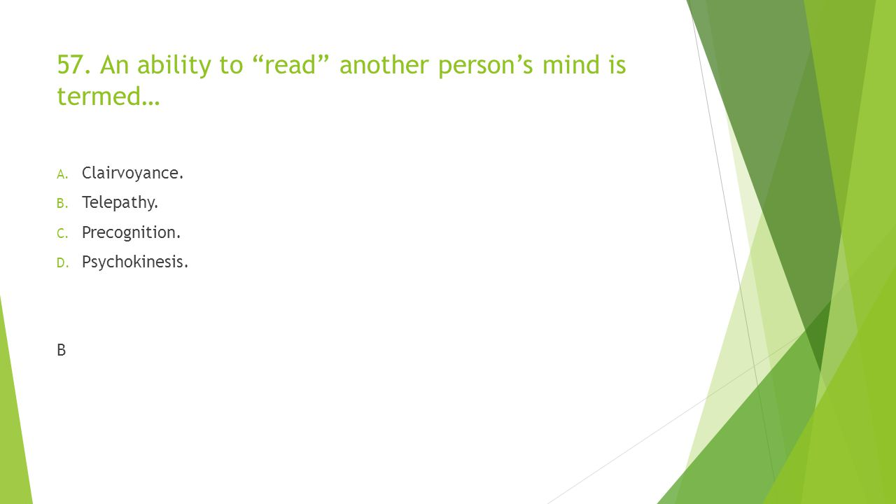 57. An ability to read another person's mind is termed…