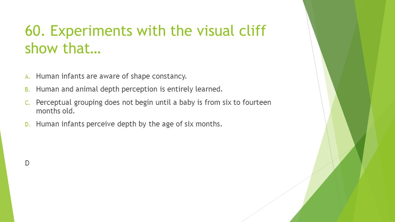 60. Experiments with the visual cliff show that…
