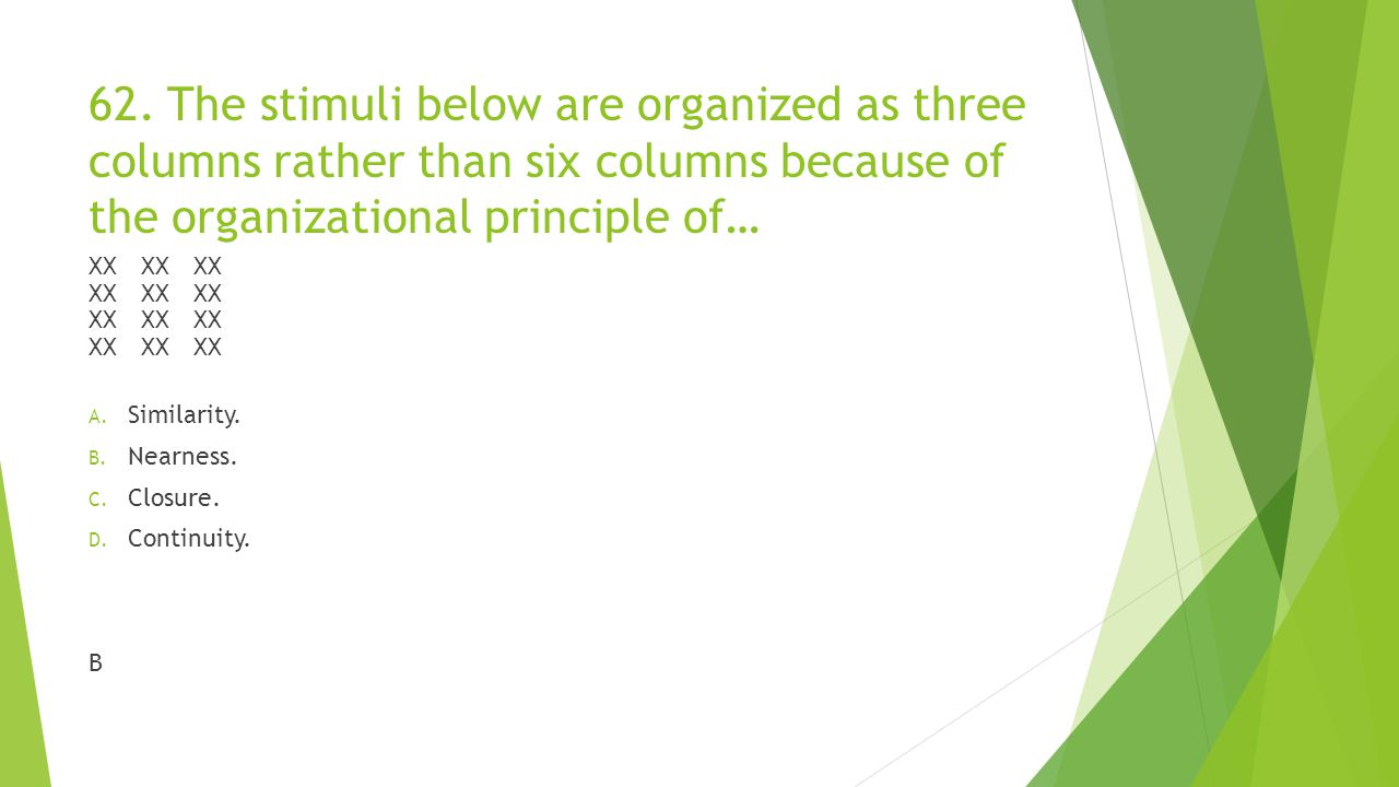62. The stimuli below are organized as three columns rather than six columns because of the organizational principle of…