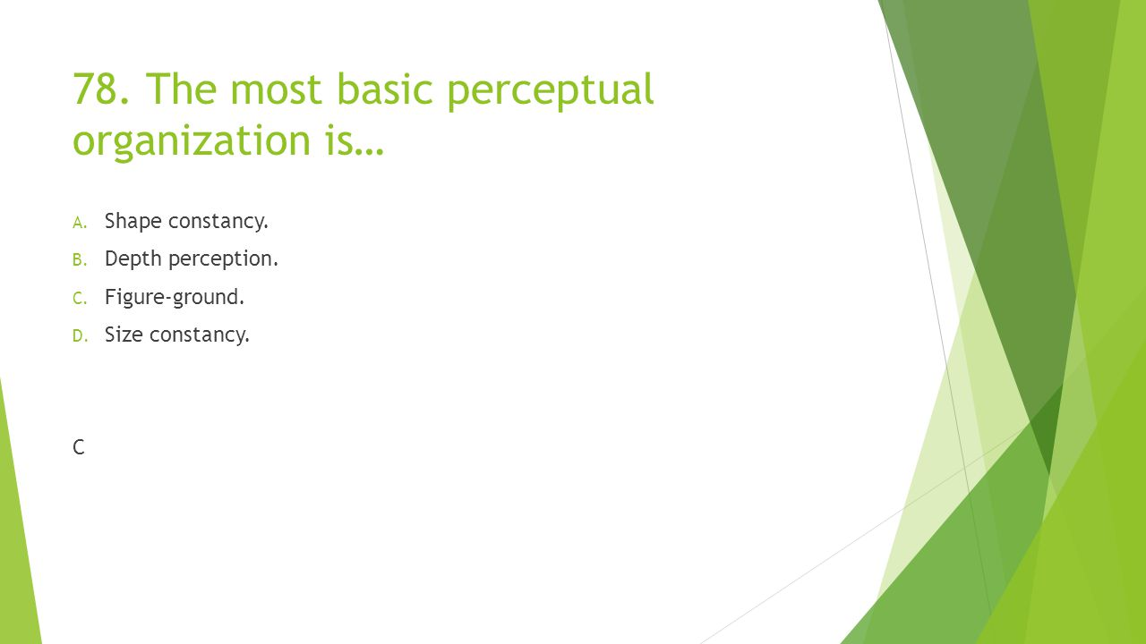 78. The most basic perceptual organization is…
