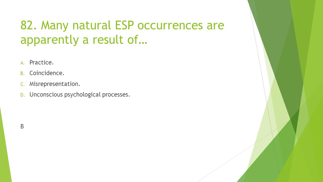 82. Many natural ESP occurrences are apparently a result of…