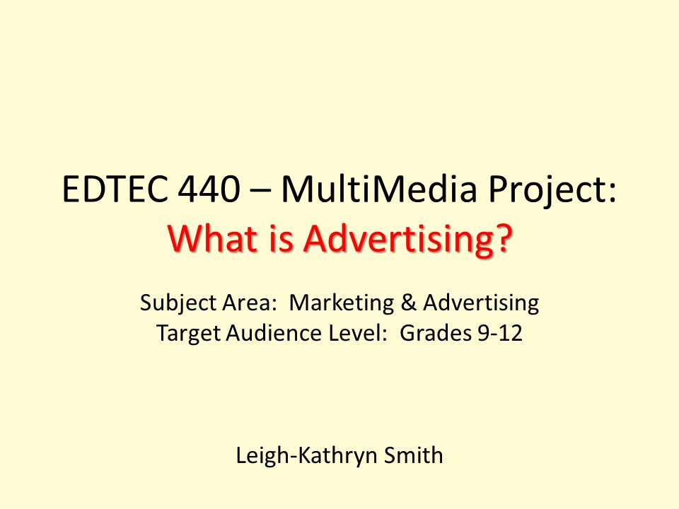 EDTEC 440 – MultiMedia Project: What is Advertising