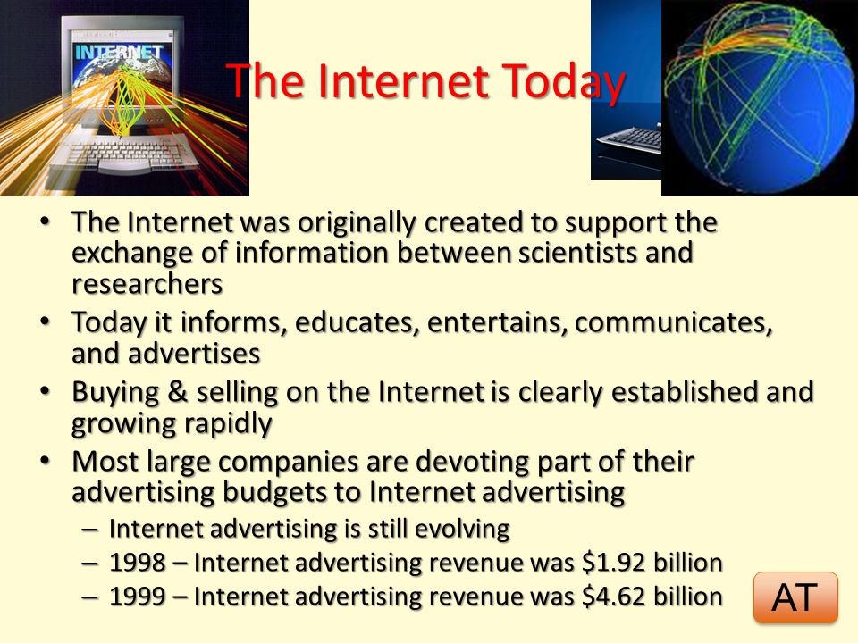 The Internet Today The Internet was originally created to support the exchange of information between scientists and researchers.
