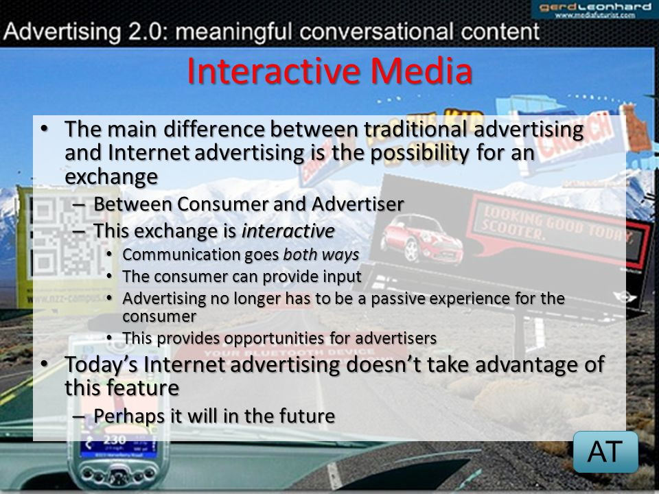 Interactive Media The main difference between traditional advertising and Internet advertising is the possibility for an exchange.