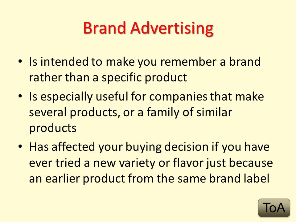 Brand Advertising Is intended to make you remember a brand rather than a specific product.
