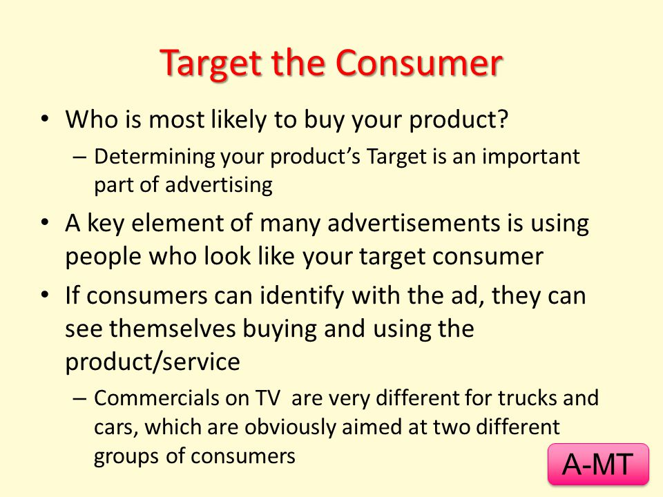 Target the Consumer A-MT Who is most likely to buy your product