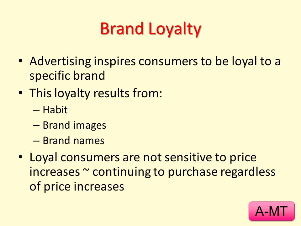 Brand Loyalty Advertising inspires consumers to be loyal to a specific brand. This loyalty results from: