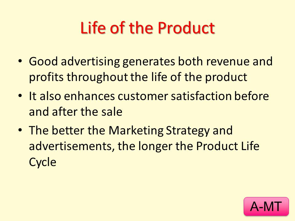 Life of the Product Good advertising generates both revenue and profits throughout the life of the product.