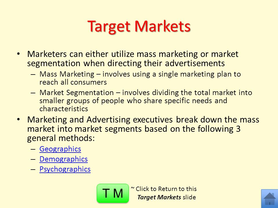 Target Markets Marketers can either utilize mass marketing or market segmentation when directing their advertisements.