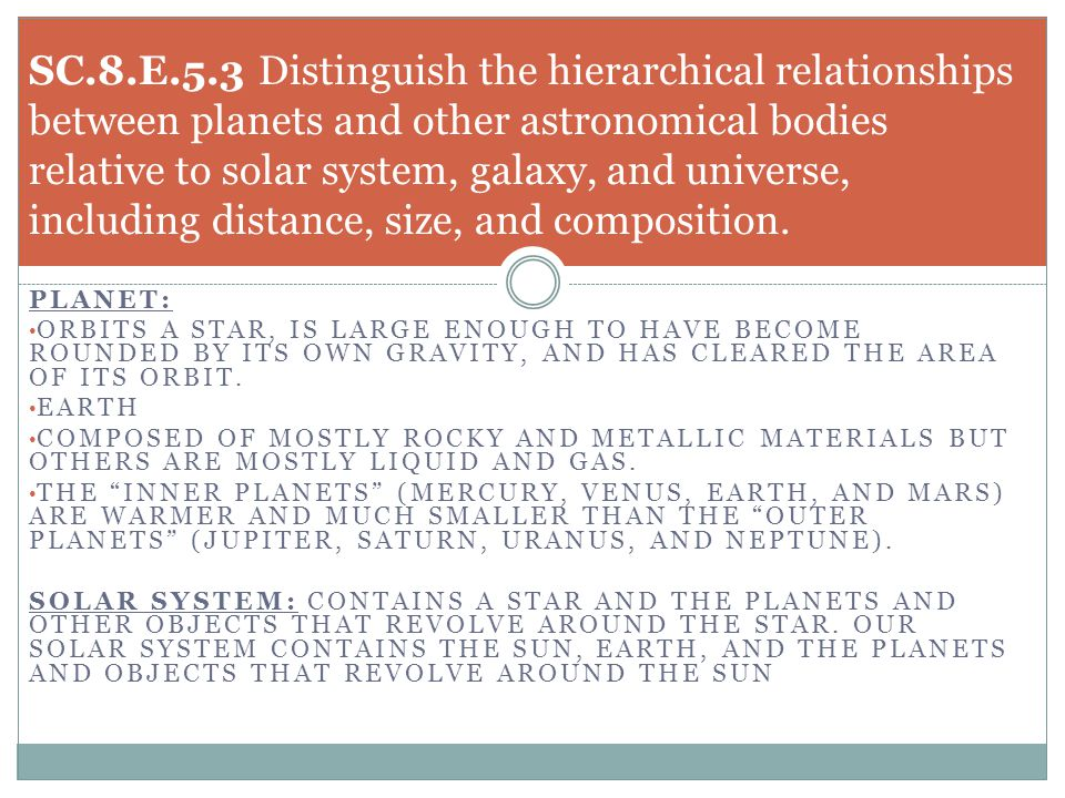 SC.8.E.5.3 Distinguish the hierarchical relationships between planets and other astronomical bodies relative to solar system, galaxy, and universe, including distance, size, and composition.