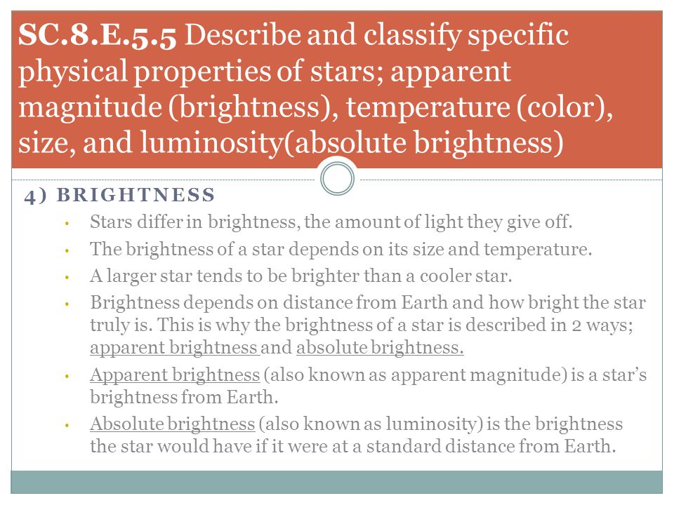 SC.8.E.5.5 Describe and classify specific physical properties of stars; apparent magnitude (brightness), temperature (color), size, and luminosity(absolute brightness)