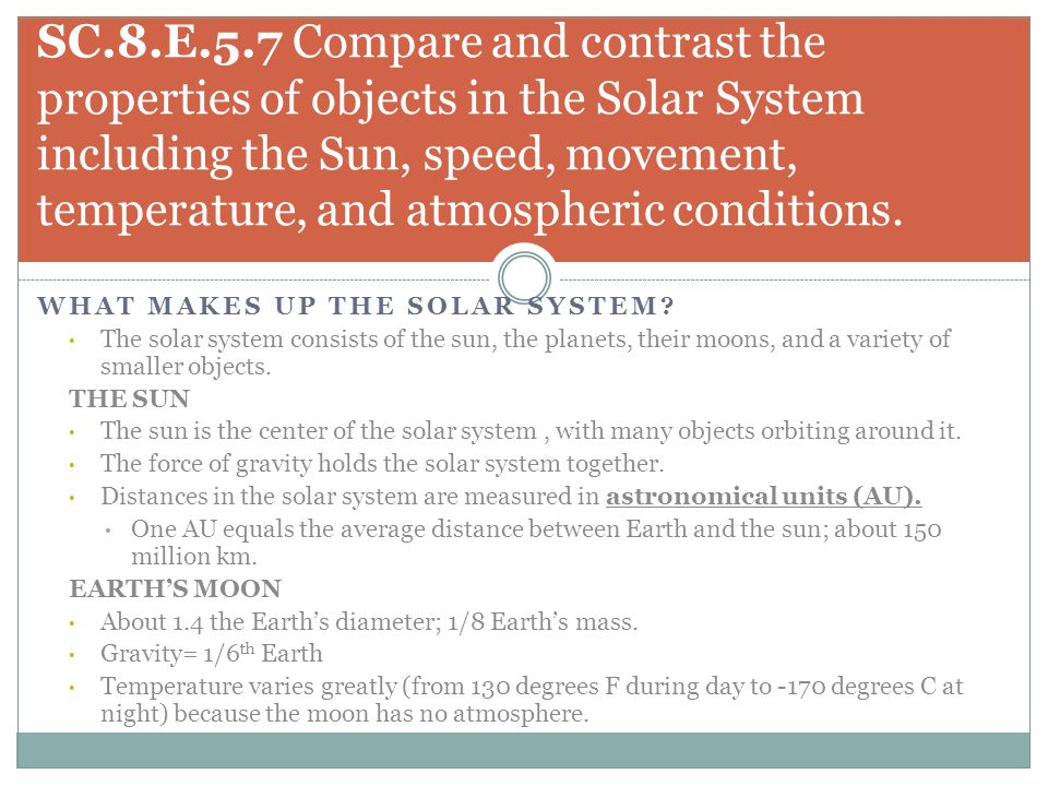 SC.8.E.5.7 Compare and contrast the properties of objects in the Solar System including the Sun, speed, movement, temperature, and atmospheric conditions.