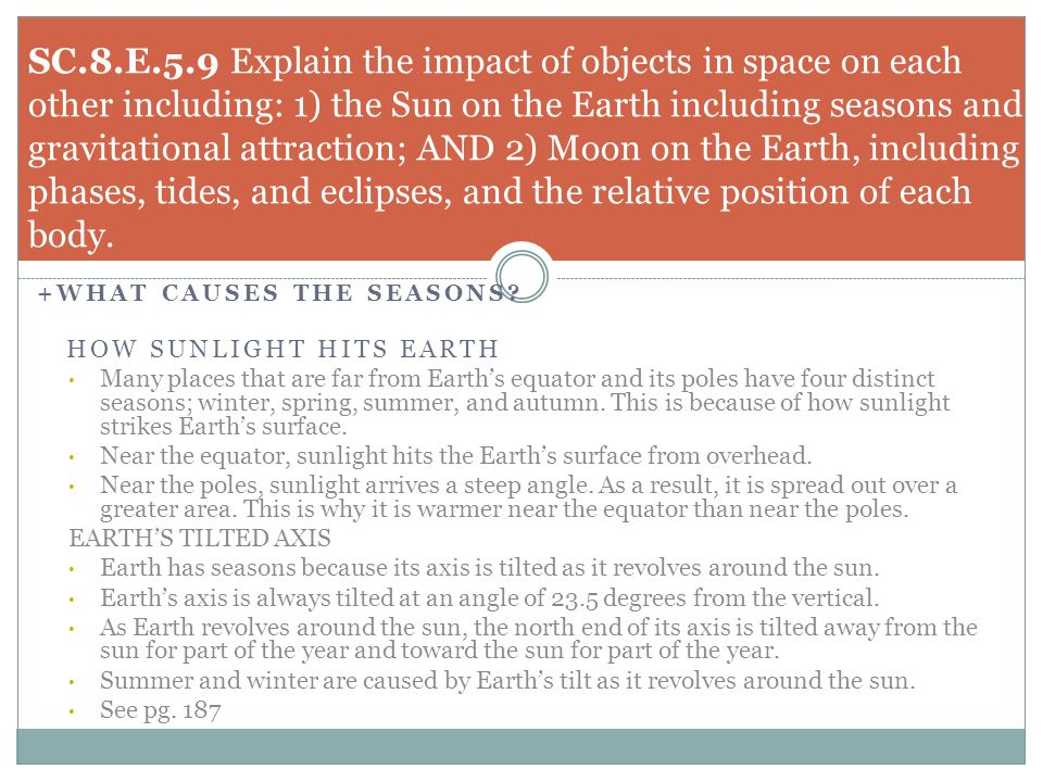 SC.8.E.5.9 Explain the impact of objects in space on each other including: 1) the Sun on the Earth including seasons and gravitational attraction; AND 2) Moon on the Earth, including phases, tides, and eclipses, and the relative position of each body.