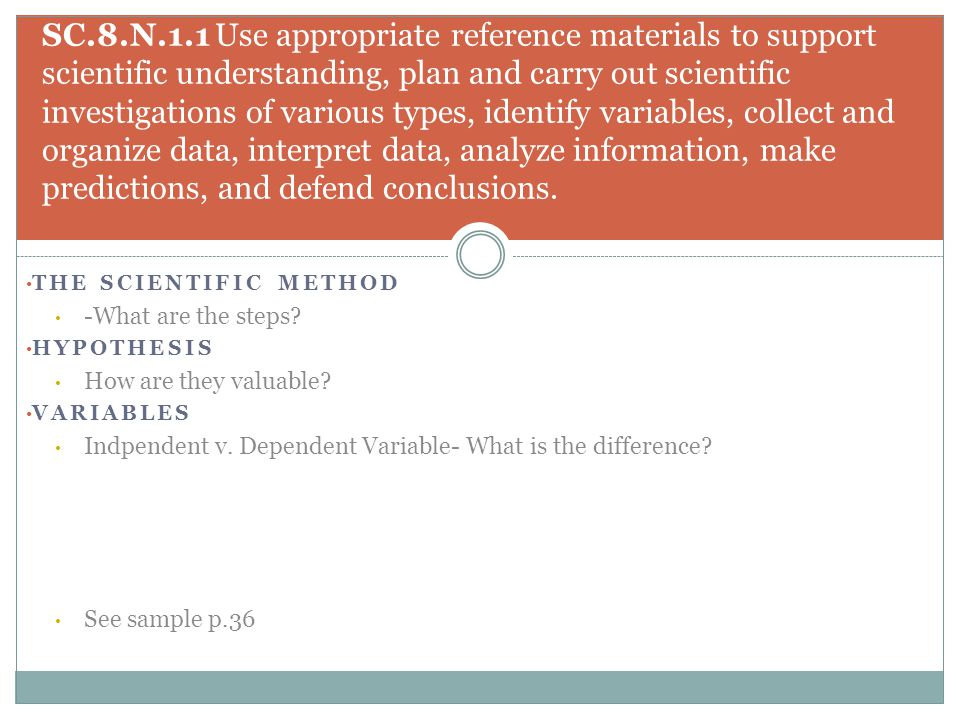 SC.8.N.1.1 Use appropriate reference materials to support scientific understanding, plan and carry out scientific investigations of various types, identify variables, collect and organize data, interpret data, analyze information, make predictions, and defend conclusions.