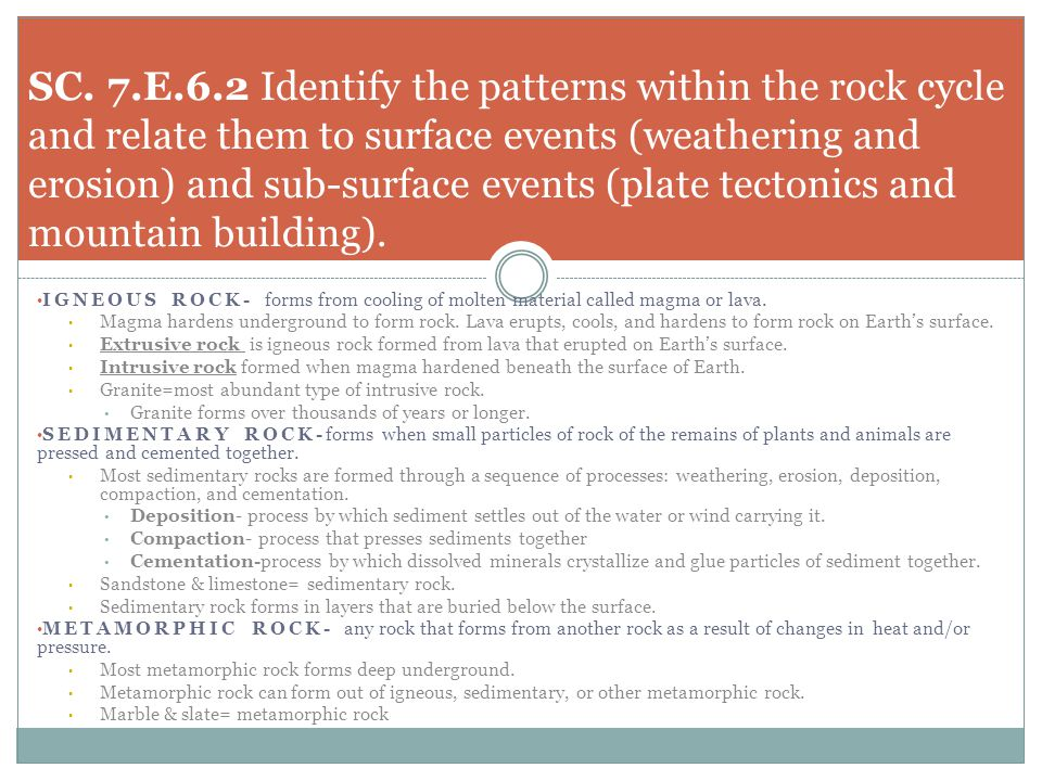 SC. 7.E.6.2 Identify the patterns within the rock cycle and relate them to surface events (weathering and erosion) and sub-surface events (plate tectonics and mountain building).