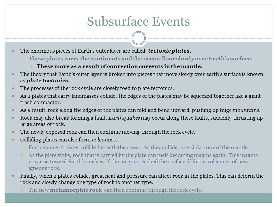 Subsurface Events The enormous pieces of Earth's outer layer are called tectonic plates.
