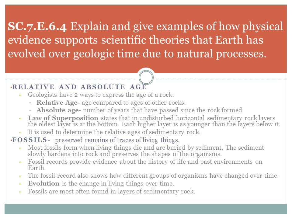 SC.7.E.6.4 Explain and give examples of how physical evidence supports scientific theories that Earth has evolved over geologic time due to natural processes.