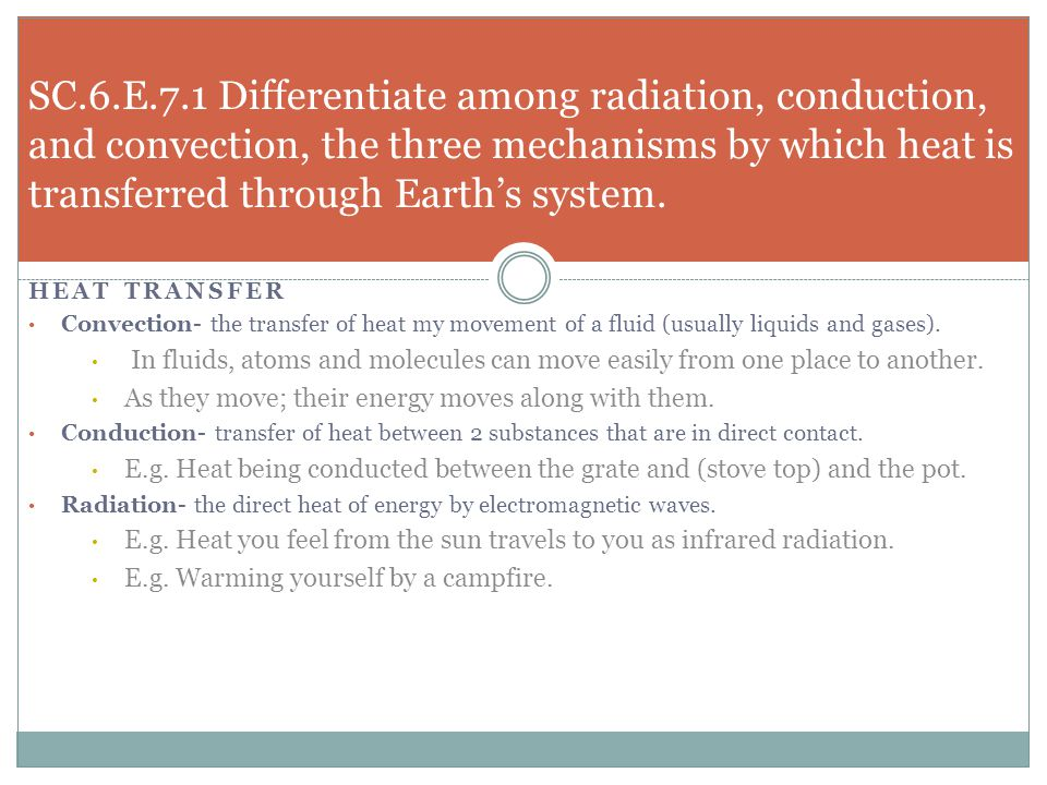 SC.6.E.7.1 Differentiate among radiation, conduction, and convection, the three mechanisms by which heat is transferred through Earth's system.