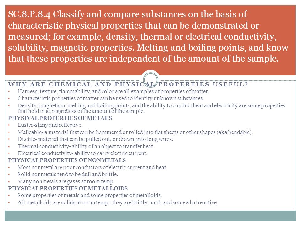 SC.8.P.8.4 Classify and compare substances on the basis of characteristic physical properties that can be demonstrated or measured; for example, density, thermal or electrical conductivity, solubility, magnetic properties. Melting and boiling points, and know that these properties are independent of the amount of the sample.