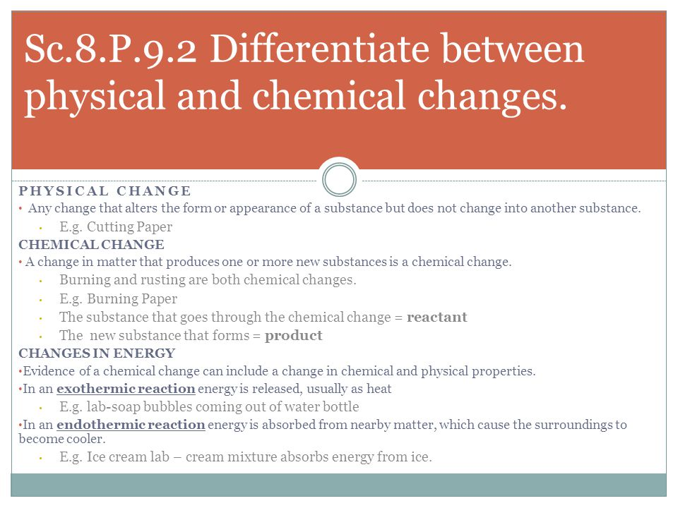 Sc.8.P.9.2 Differentiate between physical and chemical changes.